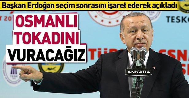 Erdoğan: Osmanlı tokadını vuracağız