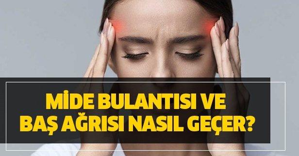 Mide bulantısı ve baş ağrısı nasıl geçer?
