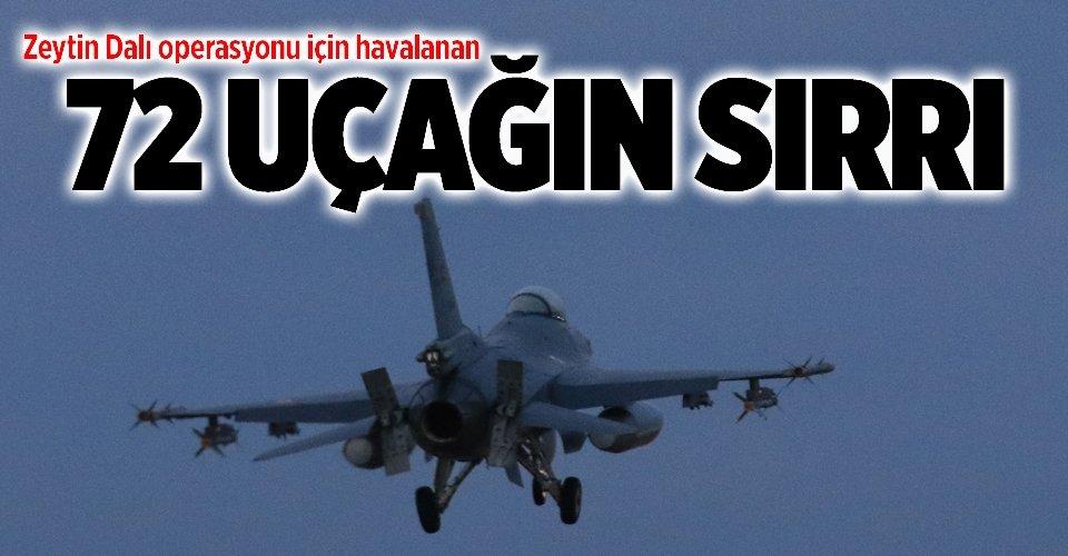 Zeytin Dalı operasyonu için havalanan 72 uçağın sırrı
