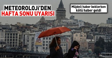 Meteoroloji hafta sonu için uyardı! İşte İstanbul'da hava durumu