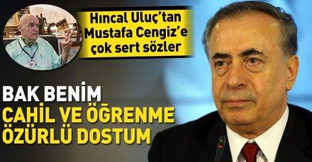 Hıncal Uluç'tan Mustafa Cengiz'e çok sert sözler: Dünyadan haberin yok Mustafa!..