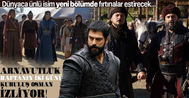 Arnavutluk Kuruluş Osman izliyor! Yeni bölümde bomba isim!