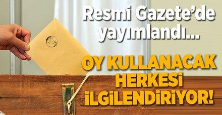 Oy kullanacaklar dikkat! Resmi Gazete'de yayımlandı