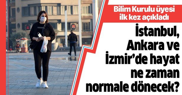 İstanbul, Ankara ve İzmir'de hayat ne zaman normale dönecek?