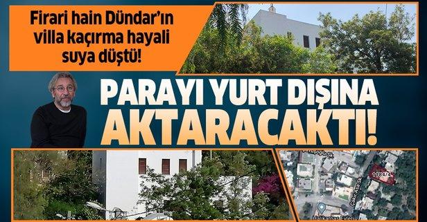 Firari hain Dündar'ın villa kaçırma hayali suya düştü!