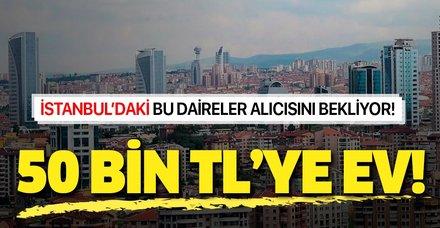 50 bin TL'ye ev! İstanbul'da icraradan satışa çıkan daireler  alıcılarını bekliyor...