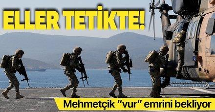 Mehmetçik, Ankara'dan gelecek 'vur' emrini bekliyor