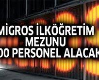 Migros ilköğretim mezunu 900 personel alacak!