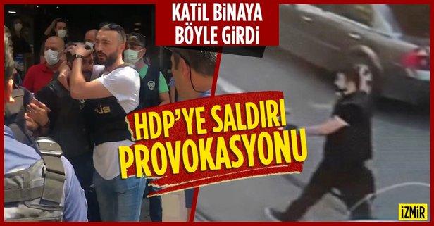 İzmir'de HDP'ye saldırı oyunu! Saldırgan böyle girmiş...