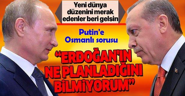 Putin'e Osmanlı sorusu
