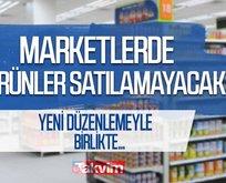 Onaylandığı anda o ürünler marketlerde olmayacak!