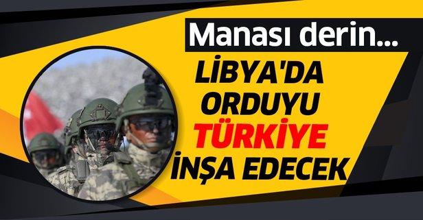 Libya'da orduyu Türkiye inşa edecek
