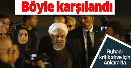 Son dakika... İran Cumhurbaşkanı Ruhani Ankara'ya geldi