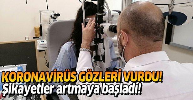 Koronavirüs gözleri vurdu, şikayetler artıyor!