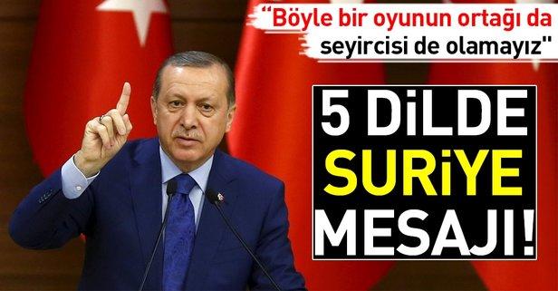 Cumhurbaşkanı Erdoğandan 5 dilde Suriye mesajı