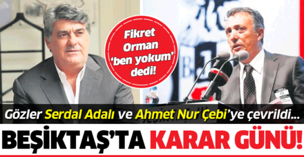 """Beşiktaş'ta karar günü! Fikret Orman """"Ben yokum"""" dedi, gözler Adalı ve Çebi'ye çevrildi..."""