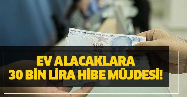 Ev alacaklara 30 bin lira hibe müjdesi!