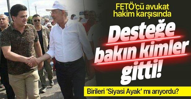 Kılıçdaroğlu'nun FETÖ'cü avukatı hakim karşısında!