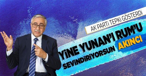 AK Parti'den Akıncı'ya tepki!