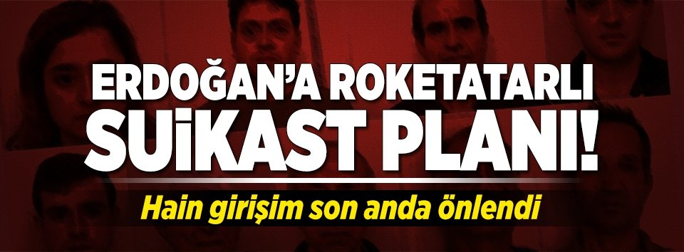 Erdoğana roketatarlı suikast planı