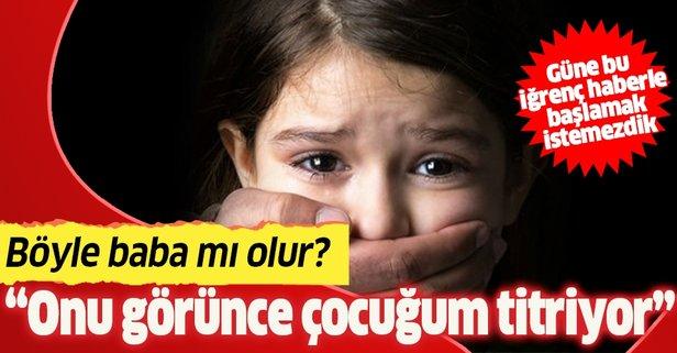 Küçük kıza öz babasından cinsel istismar!