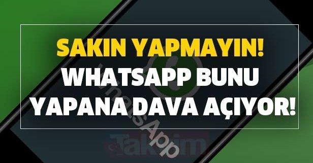 Sakın yapmayın! WhatsApp bunu yapana dava açıyor!