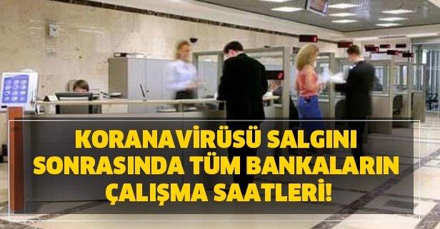 Koranavirüsü salgını sonrasında tüm bankaların çalışma saatleri!