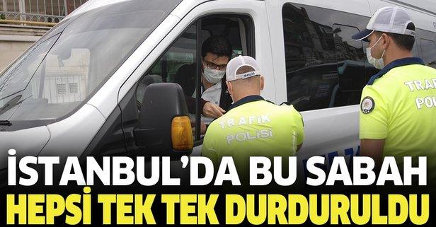 İstanbul'da bu sabah! Tek tek durduruldular