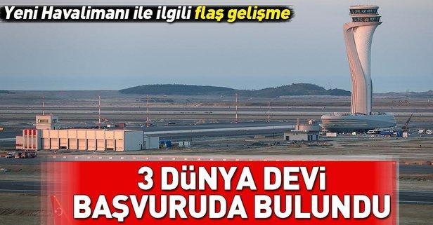3 dünya devinin gözü İstanbul Yeni Havalimanı'nda