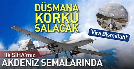 İlk SİHA'mız Akdeniz semalarında! (Türkiye'nin yerli silahları)