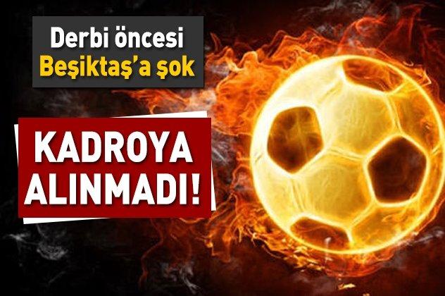 Derbiye saatler kala Beşiktaşta şok!