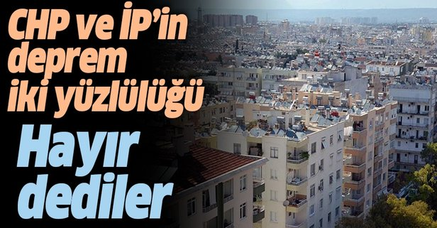 CHP ve İYİ Parti'nin deprem iki yüzlülüğü