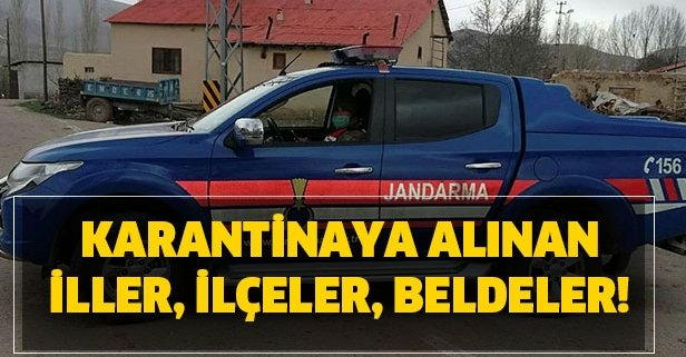 Türkiye'de karantinaya alınan iller, ilçeler ve beldeler!