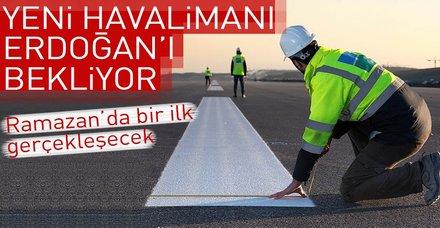 Erdoğan'ın uçağı Ramazan'da yeni havalimanına inecek