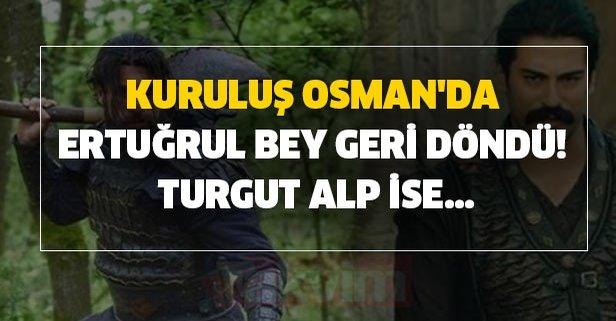 Kuruluş Osman'da Ertuğrul Bey geri döndü! Turgut Alp ise...