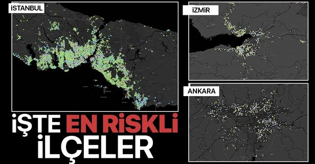 İşte İstanbul, Ankara ve İzmir'de en riskli ilçeler
