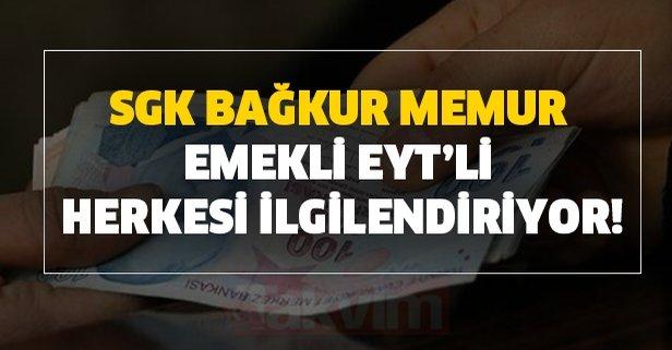 SGK, Bağkur, memur, emekli, EYT'li herkesi ilgilendiriyor!
