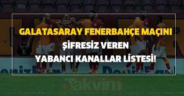 Galatasaray Fenerbahçe maçını şifresiz veren yabancı kanallar listesi!