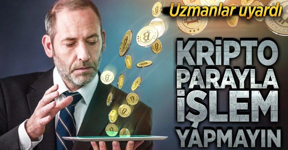 Kripto parayla işlem yapmayın