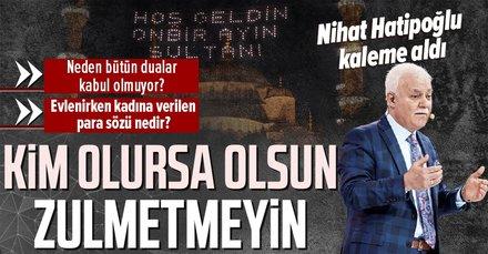 Prof. Dr.Nihat Hatipoğlukaleme aldı: Kim olursa olsun zulmetmeyin