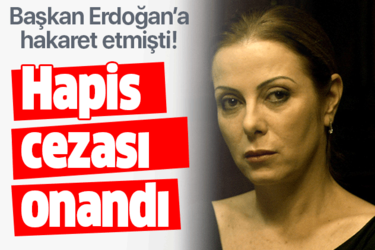 Zuhal Olcay'a Başkan Erdoğan'a hakaretten 11 ay 20 gün hapis