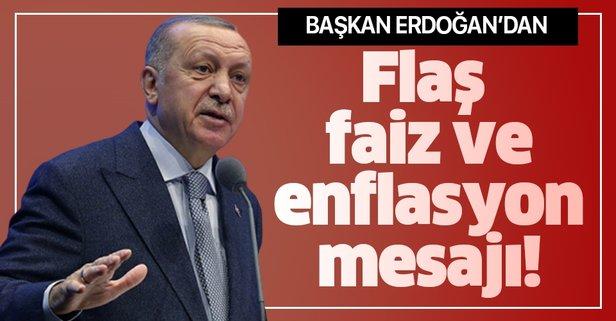 Başkan Erdoğan'dan flaş faiz ve enflasyon mesajı