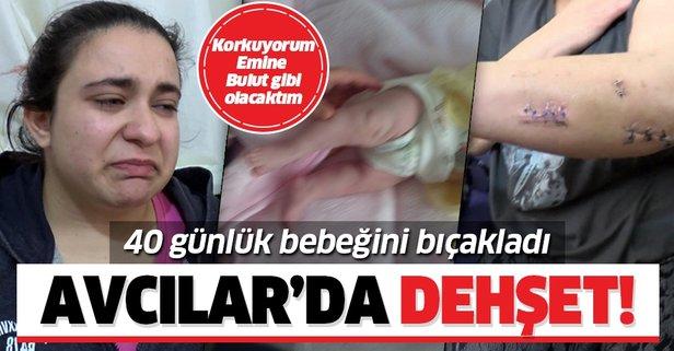 Avcılar'da dehşet! 40 günlük bebeğini bıçakladı