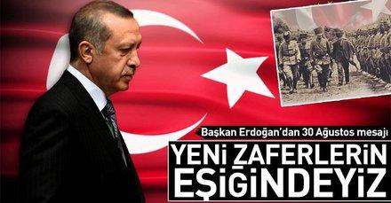 Başkan Erdoğan'dan 30 Ağustos mesajı : Yeni zaferlerin eşiğindeyiz