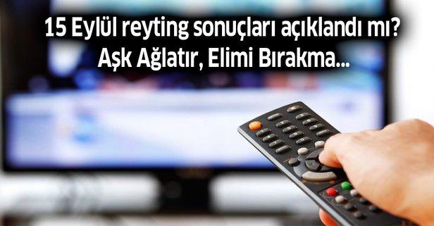 15 Eylül reyting sonuçları açıklandı mı? Aşk Ağlatır, Elimi Bırakma...