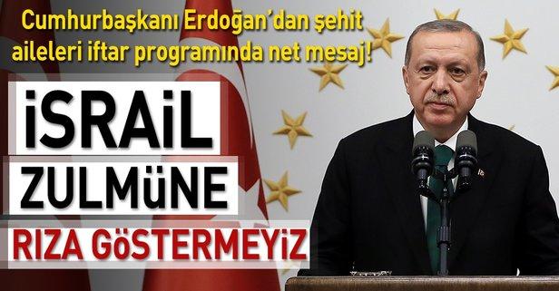 Erdoğan: İsrail zulmüne rıza göstermeyiz