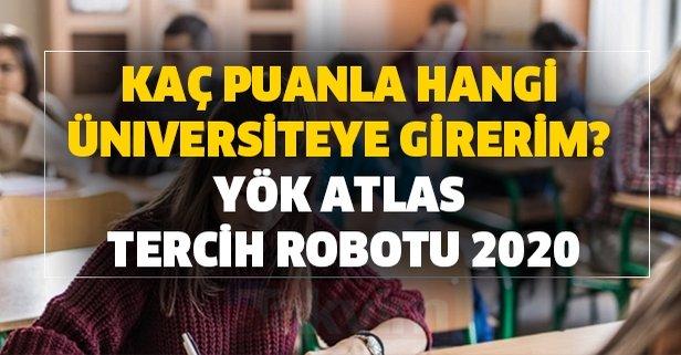 Kaç puanla hangi üniversiteye girerim? YÖK Atlas tercih robotu 2020