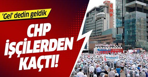 CHP işçilerden kaçtı!
