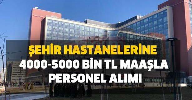 Şehir hastanelerine 4000-5000 bin TL maaşla personel alımı