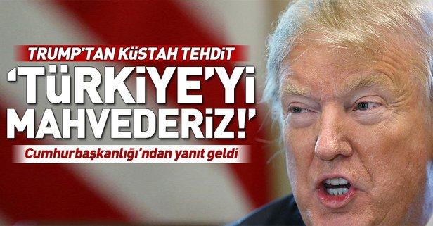 Trump'tan küstah açıklama! Türkiye'yi tehdit etti